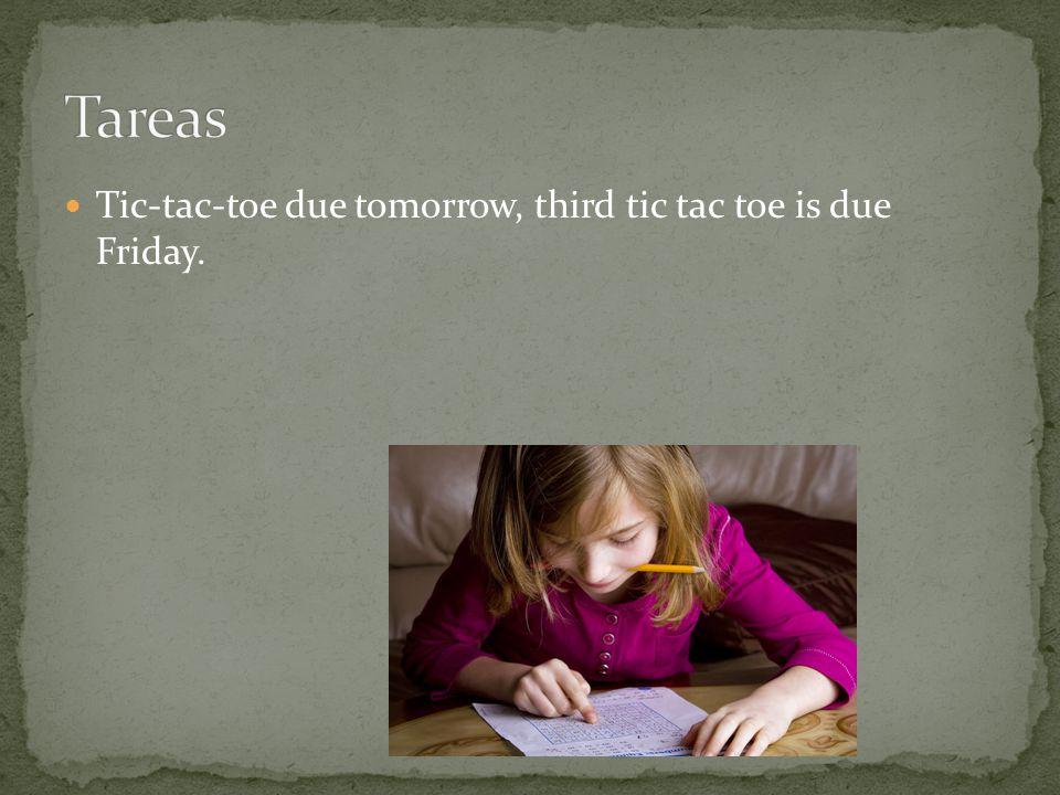 Tic-tac-toe due tomorrow, third tic tac toe is due Friday.
