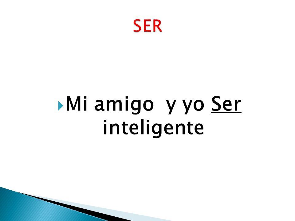 Mi amigo y yo Ser inteligente