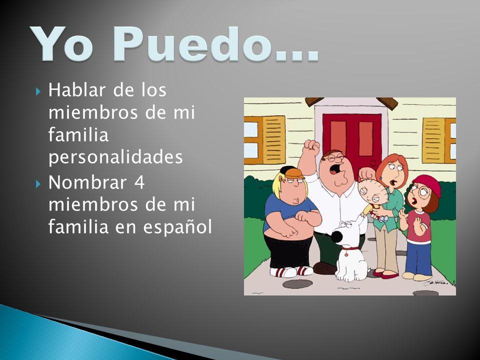 Hablar de los miembros de mi familia personalidades Nombrar 4 miembros de mi familia en español