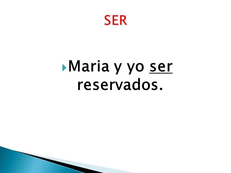 Maria y yo ser reservados.