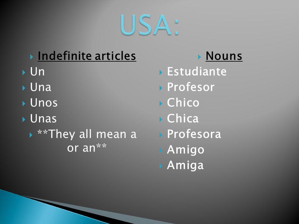 Indefinite articles Un Una Unos Unas **They all mean a or an** Nouns Estudiante Profesor Chico Chica Profesora Amigo Amiga