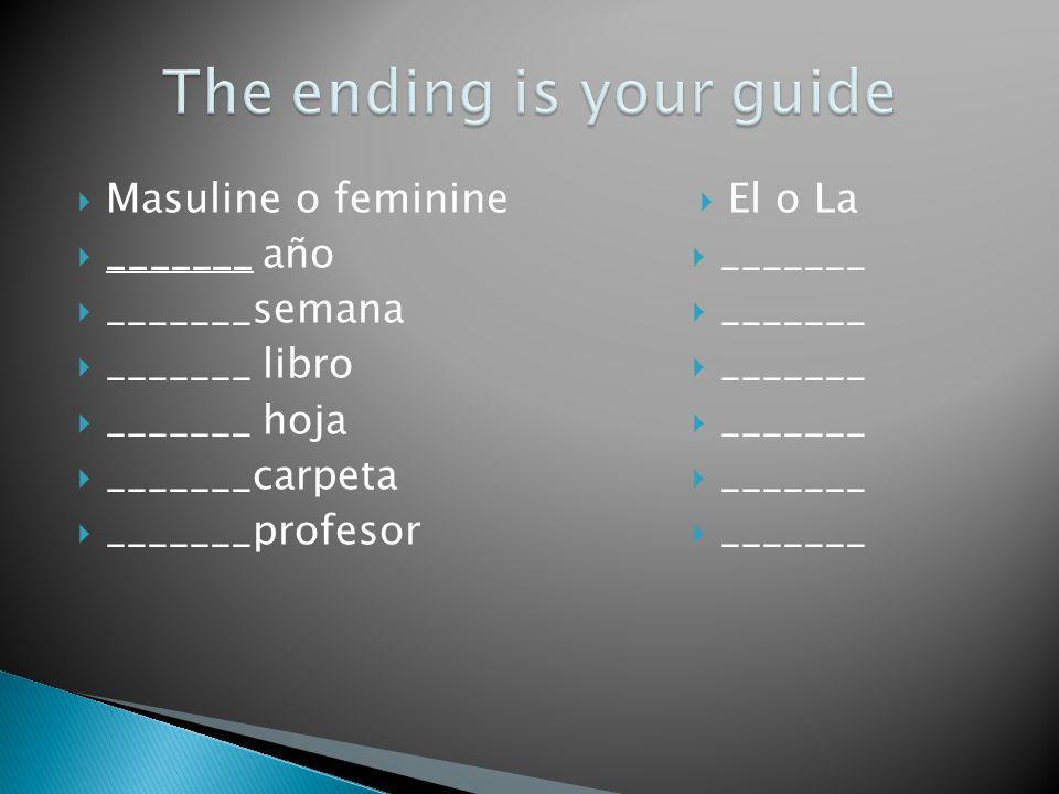 Masuline o feminine _______ año _______semana _______ libro _______ hoja _______carpeta _______profesor El o La _______