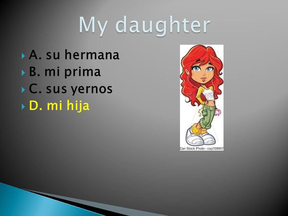 A. su hermana B. mi prima C. sus yernos D. mi hija