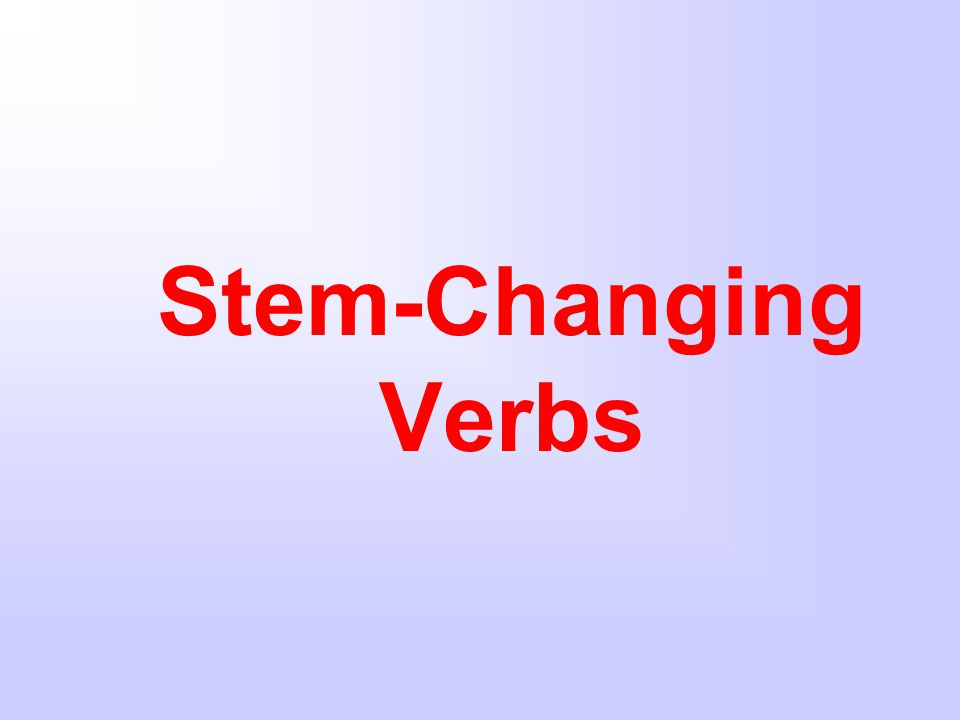 ¿ Recuerdas? Some verbs called boot or shoe verbs. These verbs are also called stem changing verbs.