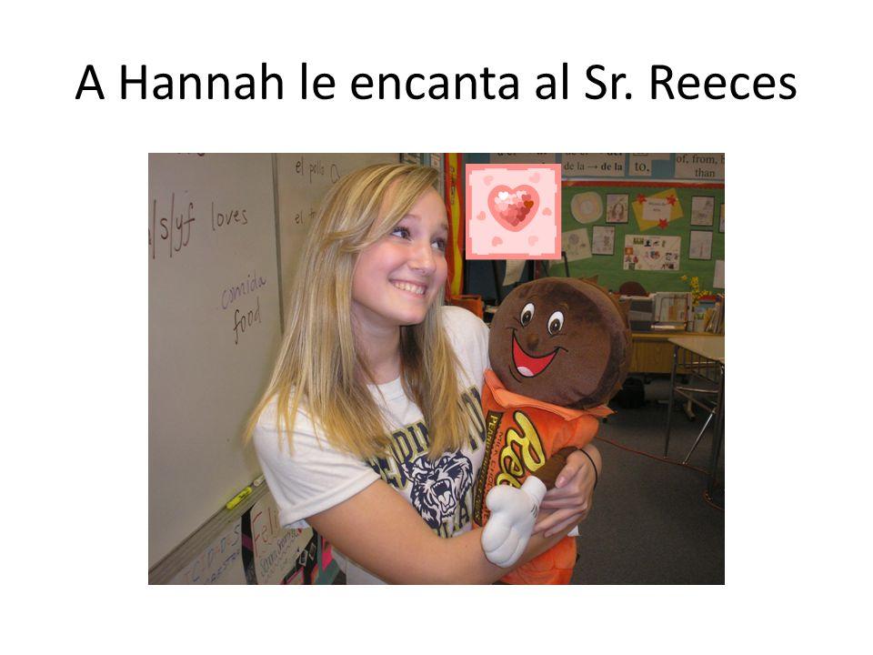 A Hannah le encanta al Sr. Reeces