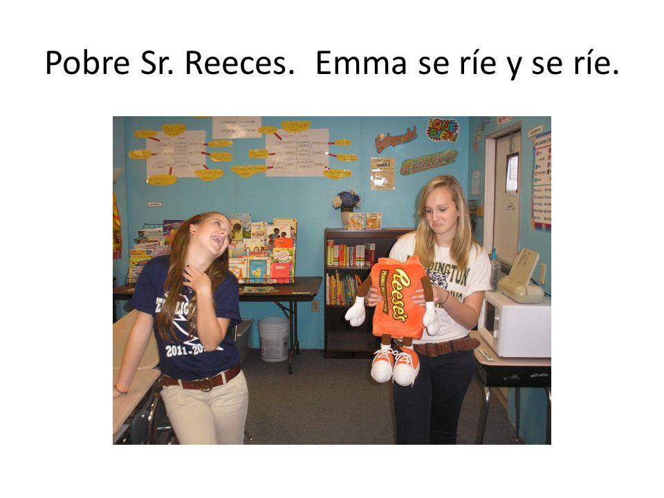 Pobre Sr. Reeces. Emma se ríe y se ríe.