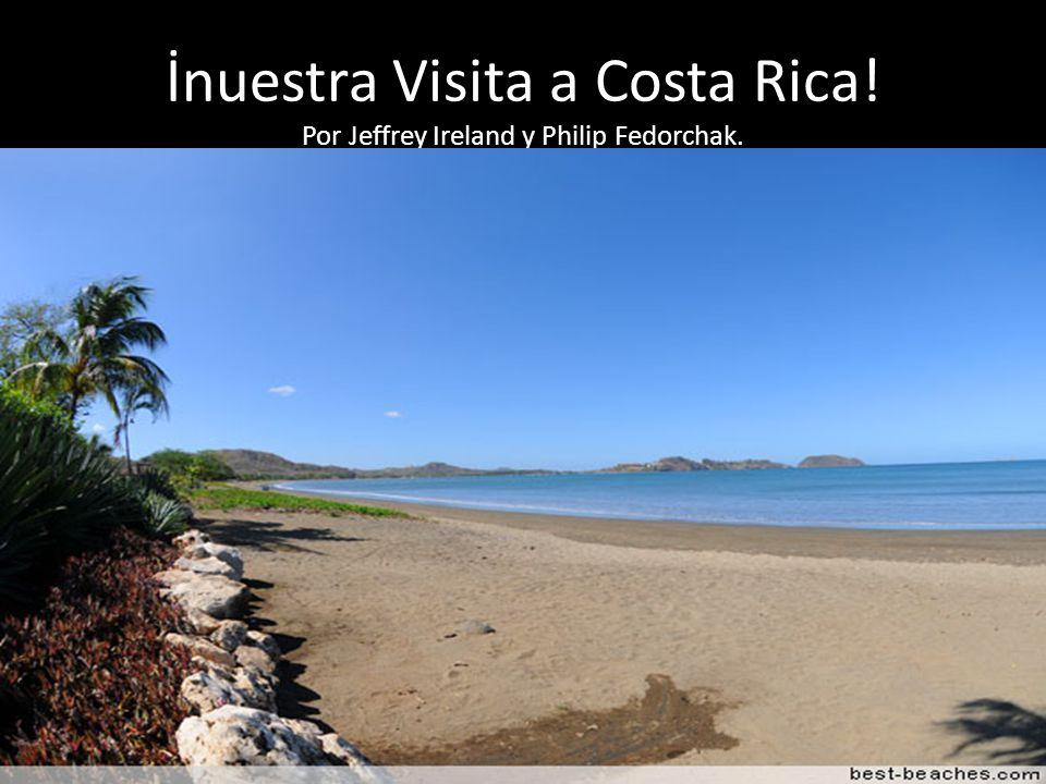 İnuestra Visita a Costa Rica! Por Jeffrey Ireland y Philip Fedorchak.