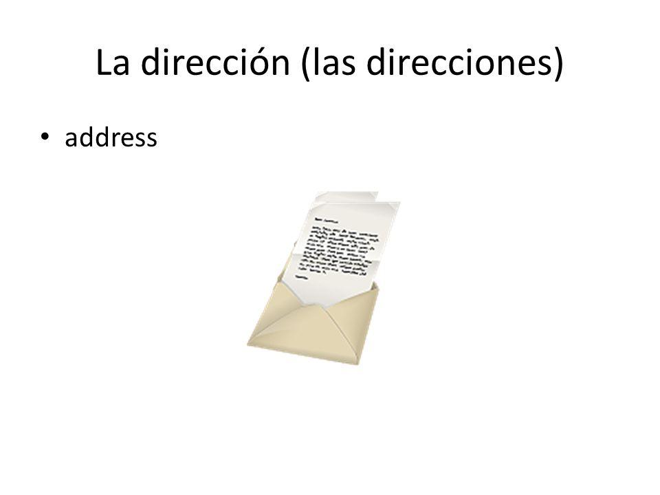 La dirección (las direcciones) address