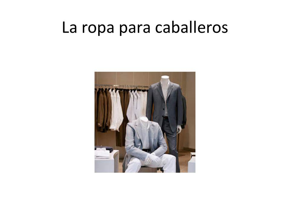 La ropa para caballeros