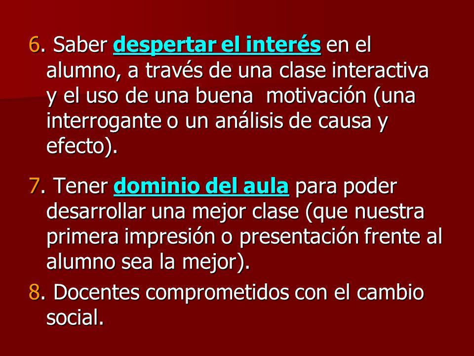 6. Saber despertar el interés en el alumno, a través de una clase interactiva y el uso de una buena motivación (una interrogante o un análisis de caus