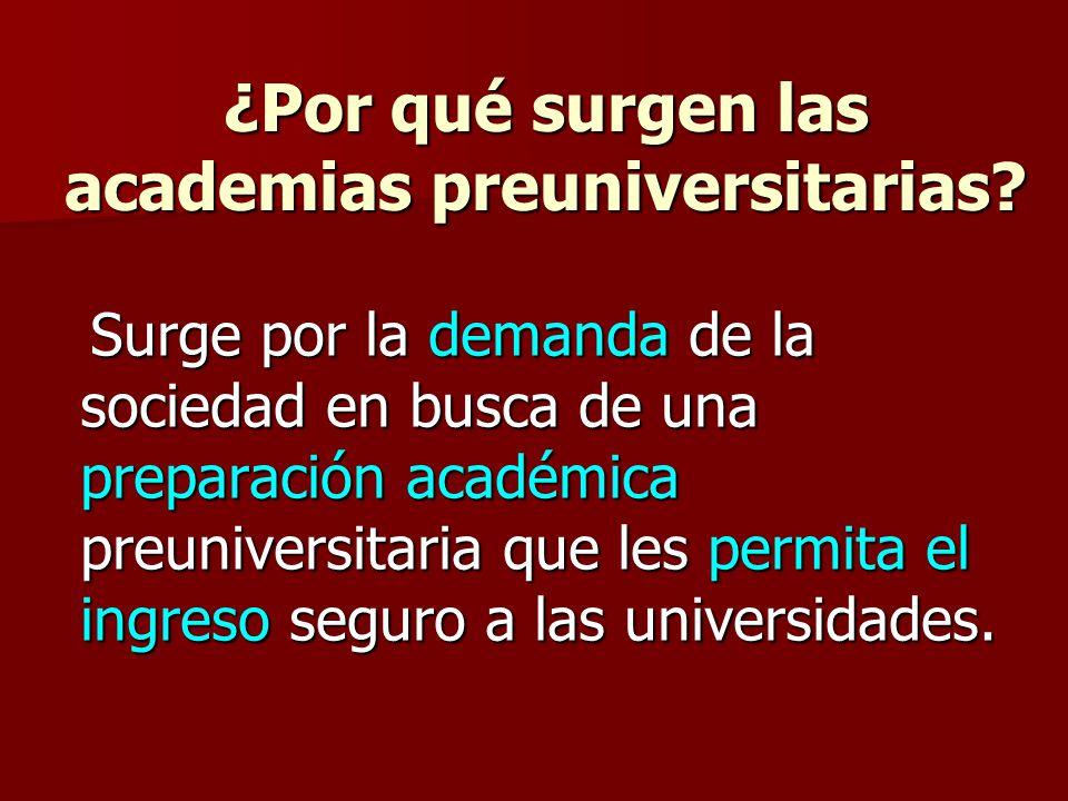 ¿Por qué surgen las academias preuniversitarias? Surge por la demanda de la sociedad en busca de una preparación académica preuniversitaria que les pe