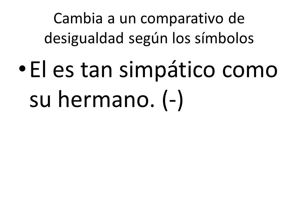 Cambia a un comparativo de desigualdad según los símbolos El es tan simpático como su hermano. (-)