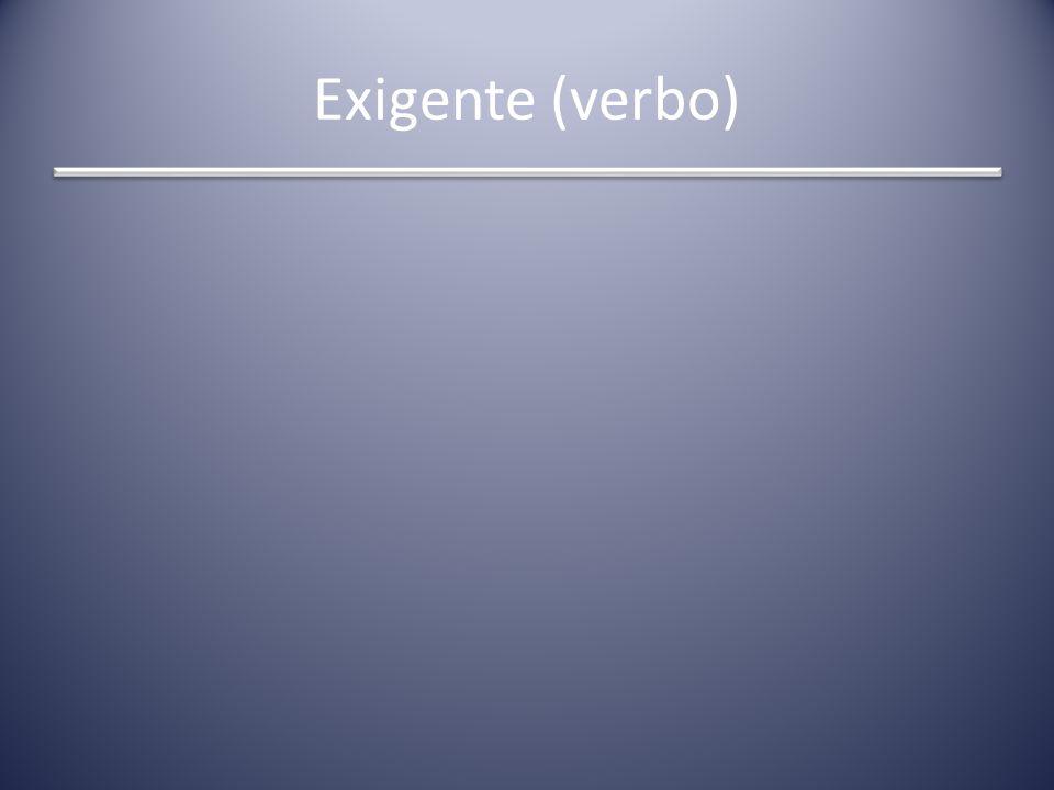 Exigente (verbo)