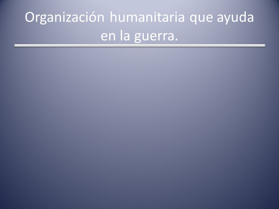 Organización humanitaria que ayuda en la guerra.
