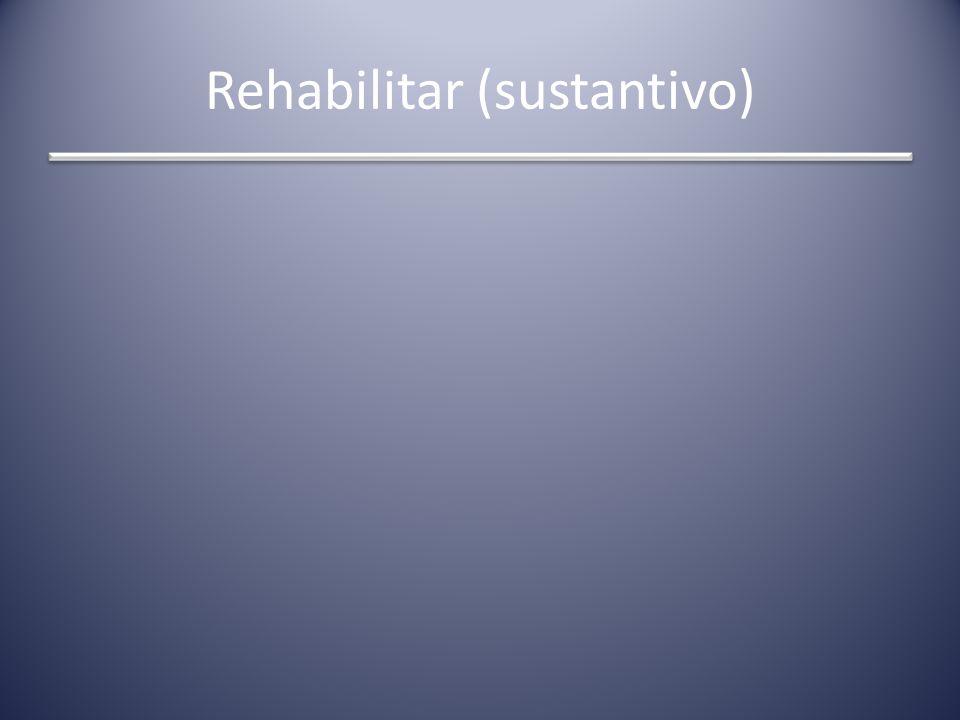 Rehabilitar (sustantivo)