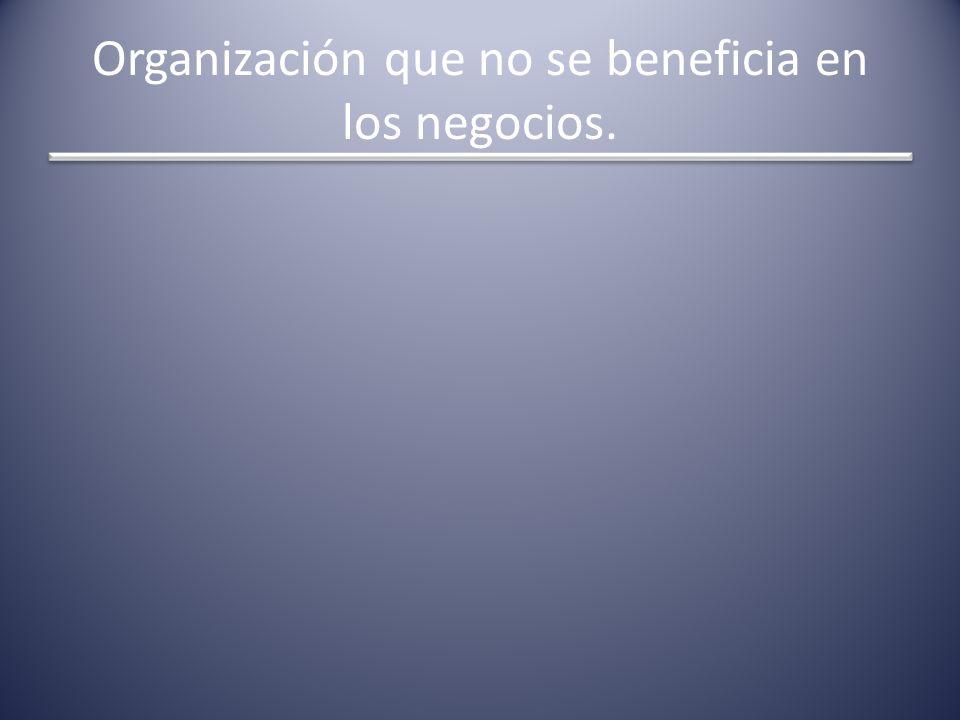 Organización que no se beneficia en los negocios.