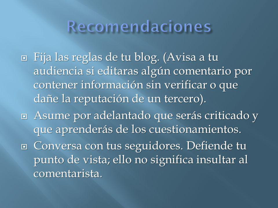 Fija las reglas de tu blog. (Avisa a tu audiencia si editaras algún comentario por contener información sin verificar o que dañe la reputación de un t