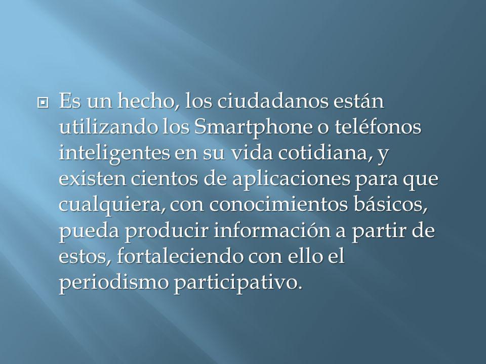Es un hecho, los ciudadanos están utilizando los Smartphone o teléfonos inteligentes en su vida cotidiana, y existen cientos de aplicaciones para que