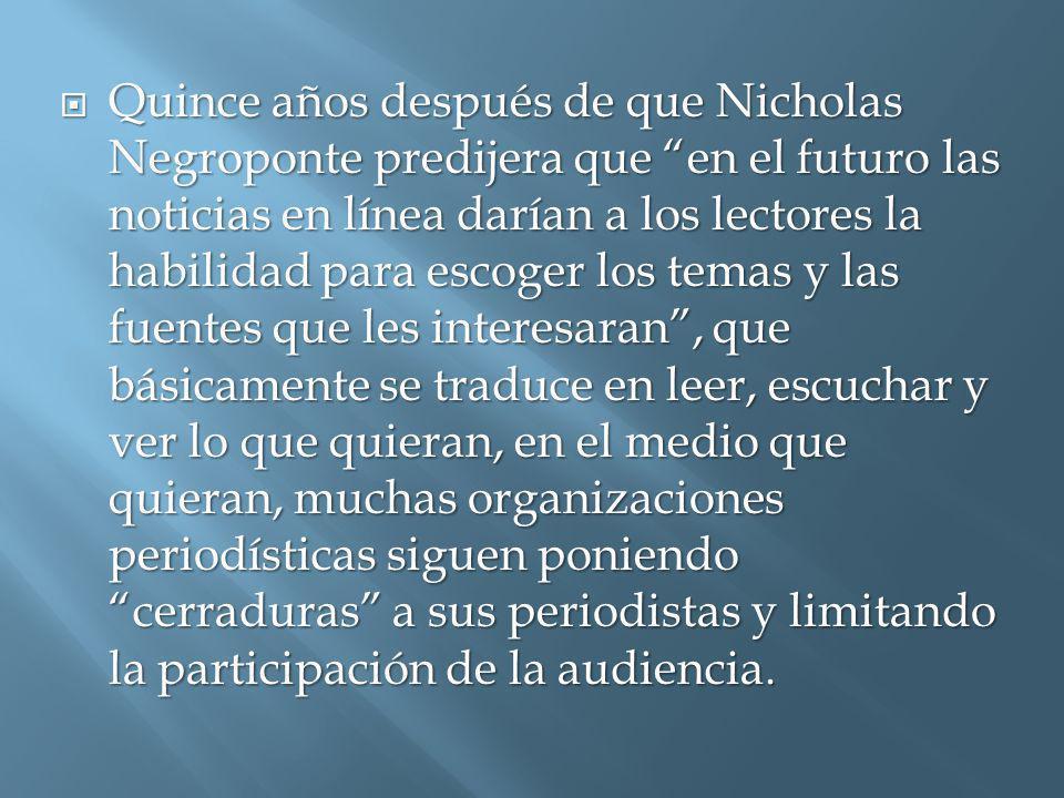 Quince años después de que Nicholas Negroponte predijera que en el futuro las noticias en línea darían a los lectores la habilidad para escoger los te
