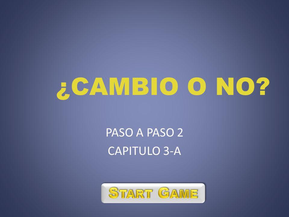 PASO A PASO 2 CAPITULO 3-A ¿CAMBIO O NO
