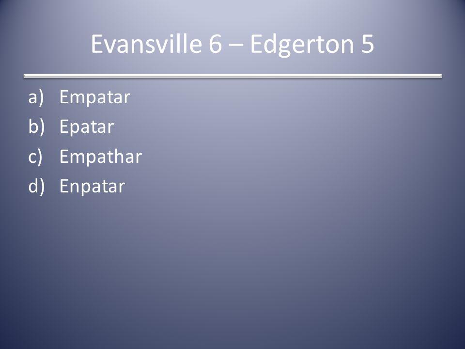 Evansville 6 – Edgerton 5 a)Empatar b)Epatar c)Empathar d)Enpatar