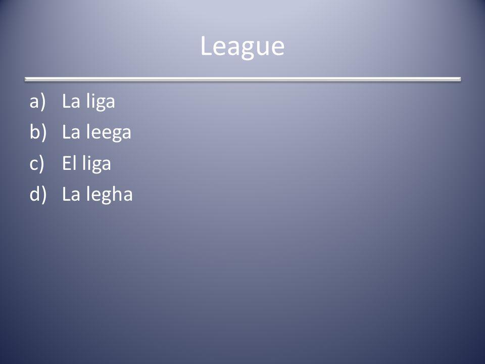 League a)La liga b)La leega c)El liga d)La legha