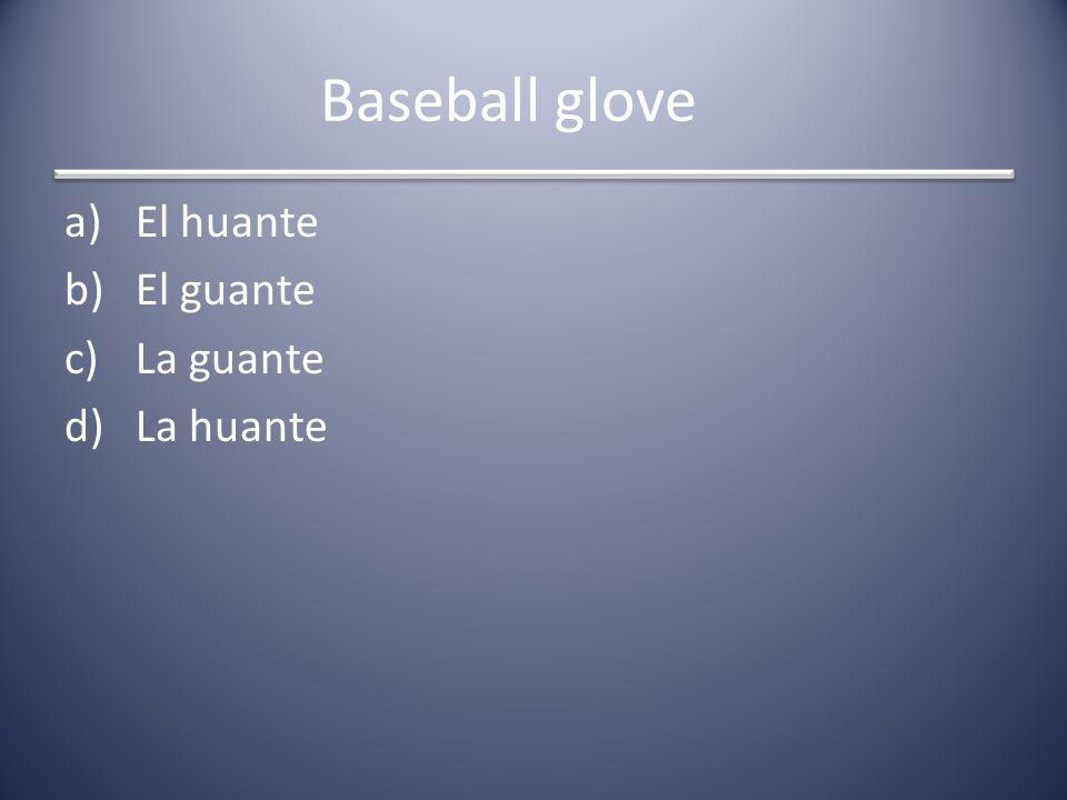 Baseball glove a)El huante b)El guante c)La guante d)La huante
