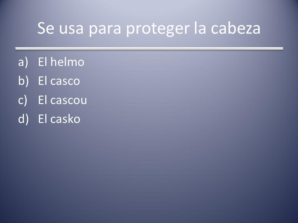 Se usa para proteger la cabeza a)El helmo b)El casco c)El cascou d)El casko