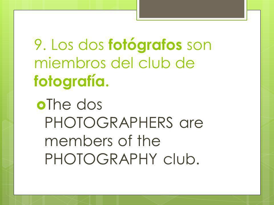 9. Los dos fotógrafos son miembros del club de fotografía.