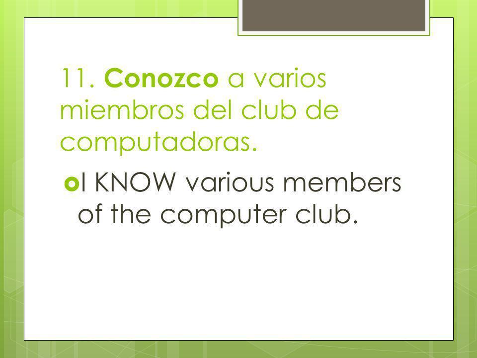 11. Conozco a varios miembros del club de computadoras.