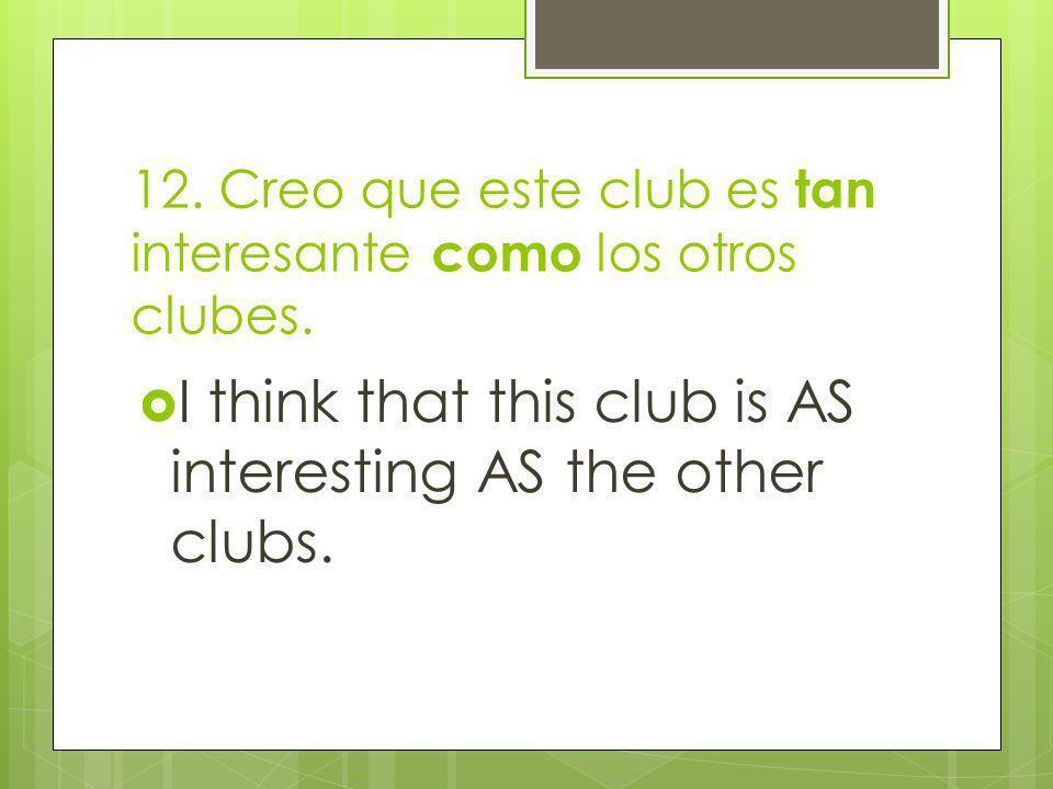 12. Creo que este club es tan interesante como los otros clubes.