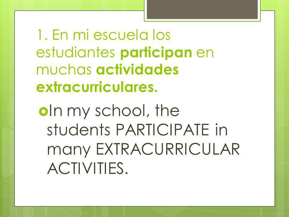 1. En mi escuela los estudiantes participan en muchas actividades extracurriculares.