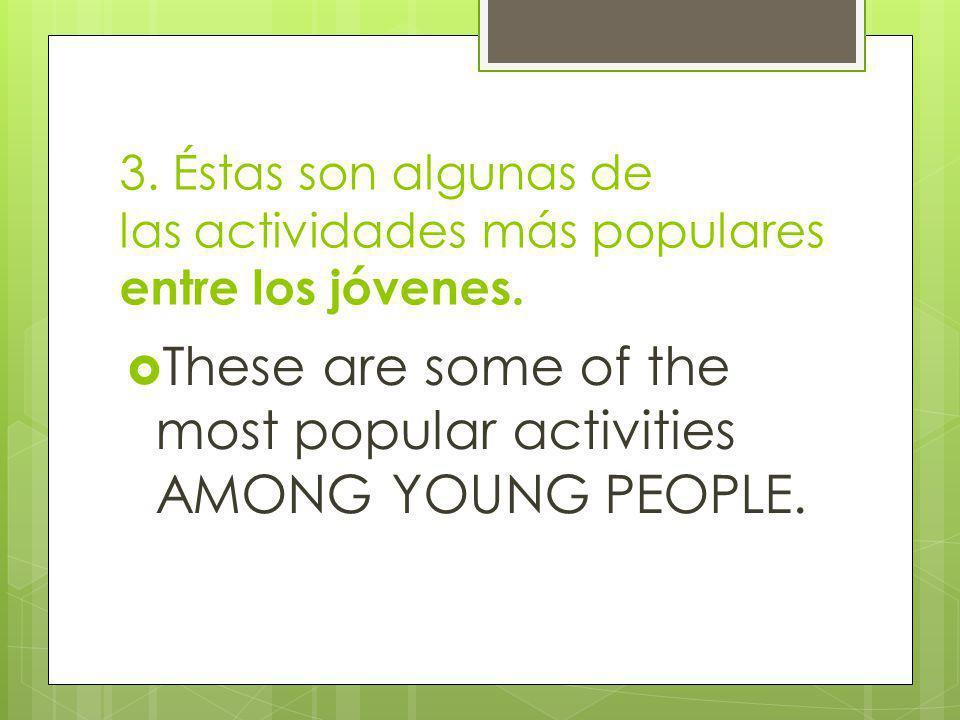 3.Éstas son algunas de las actividades más populares entre los jóvenes.