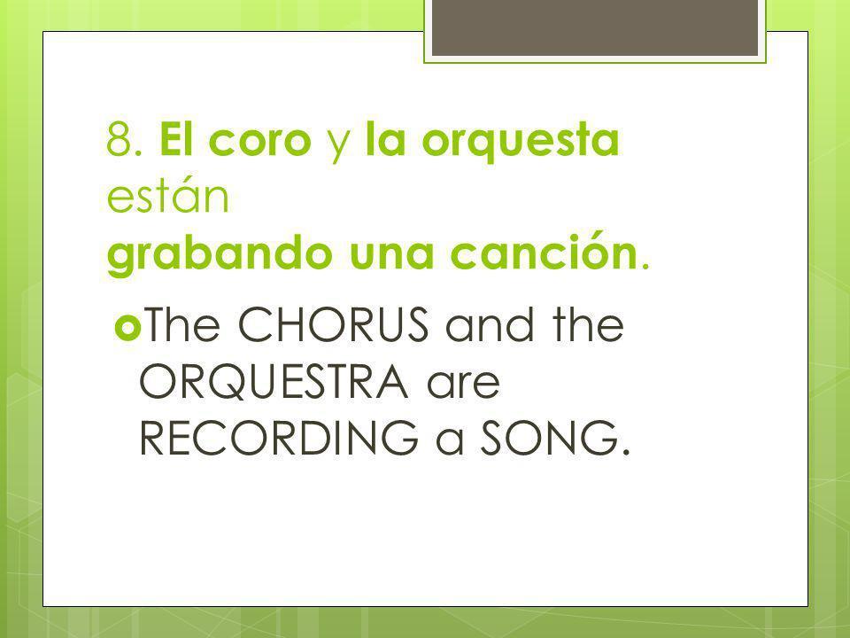 8.El coro y la orquesta están grabando una canción.