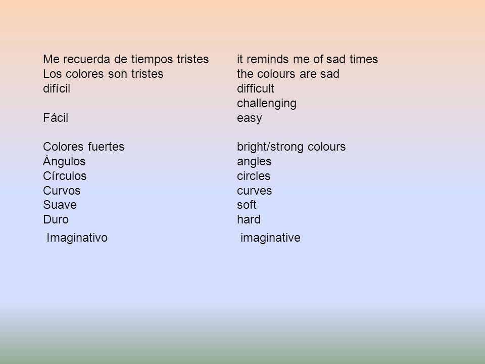 Me recuerda de tiempos tristesit reminds me of sad times Los colores son tristesthe colours are sad difícildifficult challenging Fácileasy Colores fue
