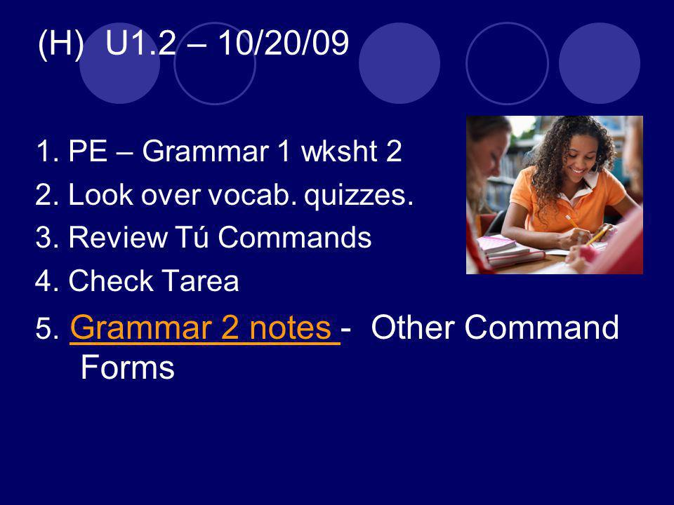 (H) U1.2 – 10/20/09 1. PE – Grammar 1 wksht 2 2. Look over vocab.