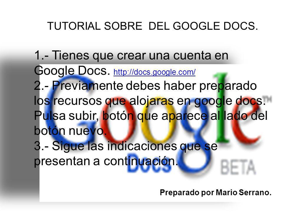 TUTORIAL SOBRE DEL GOOGLE DOCS. 1.- Tienes que crear una cuenta en Google Docs.