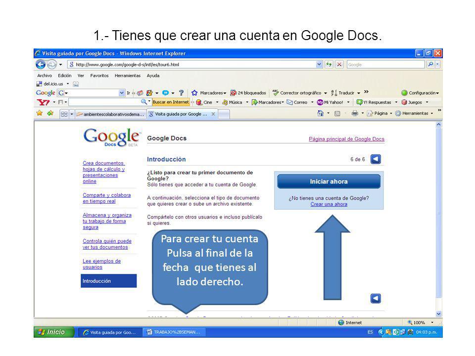 1.- Tienes que crear una cuenta en Google Docs.
