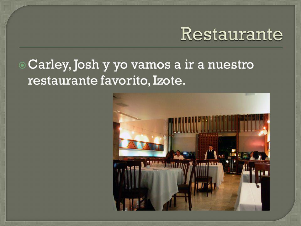 Carley, Josh y yo vamos a ir a nuestro restaurante favorito, Izote.