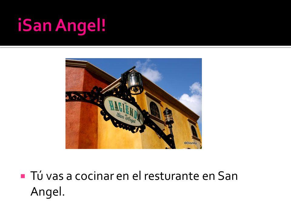 Tú vas a cocinar en el resturante en San Angel.