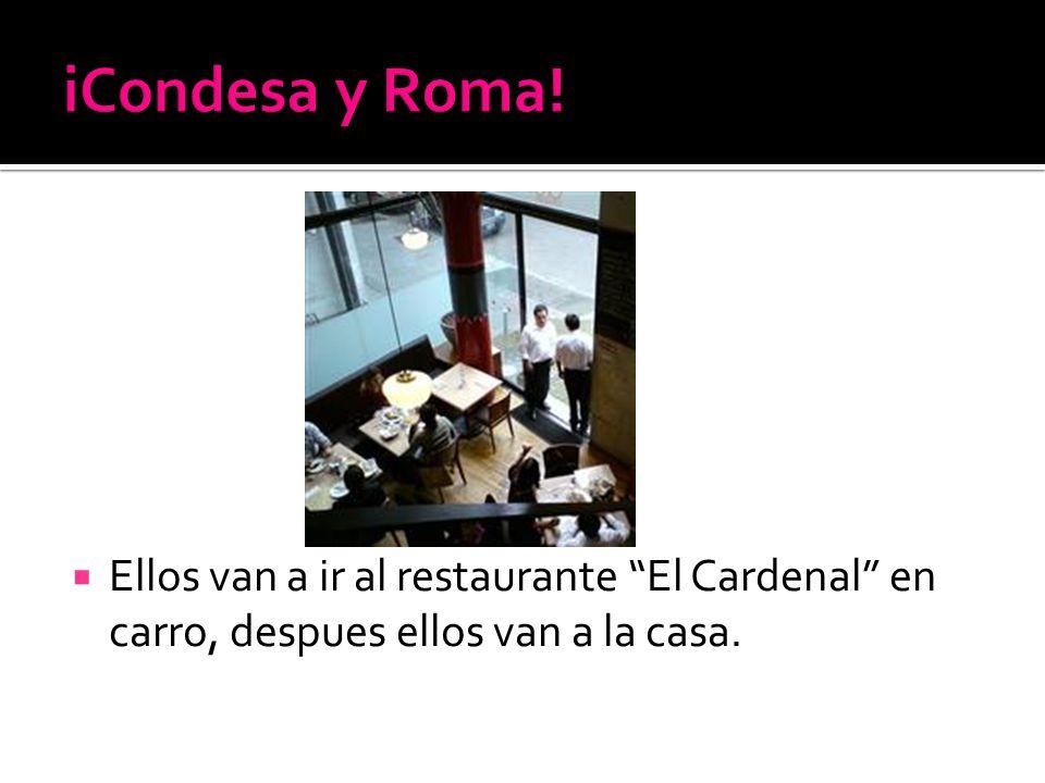 Ellos van a ir al restaurante El Cardenal en carro, despues ellos van a la casa.