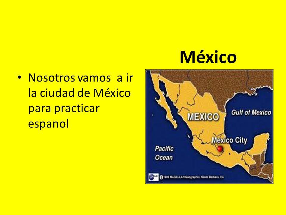 Nosotros vamos a ir la ciudad de México para practicar espanol México