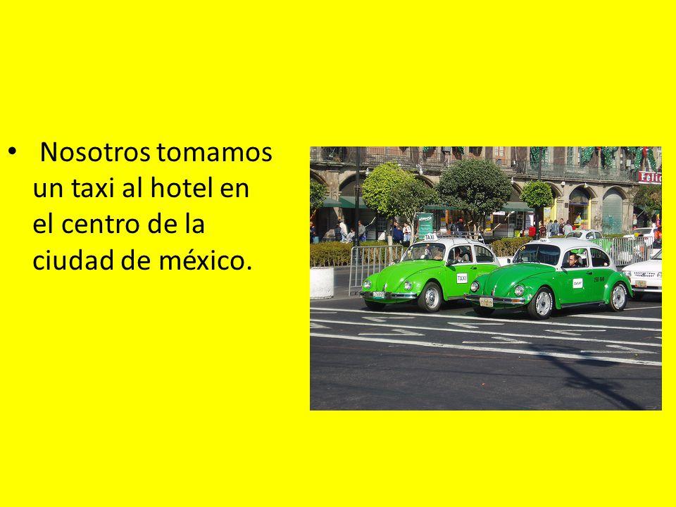 Nosotros tomamos un taxi al hotel en el centro de la ciudad de méxico.