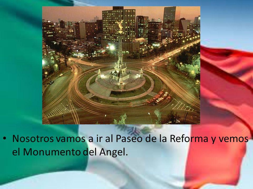 Nosotros vamos a ir al Paseo de la Reforma y vemos el Monumento del Angel.