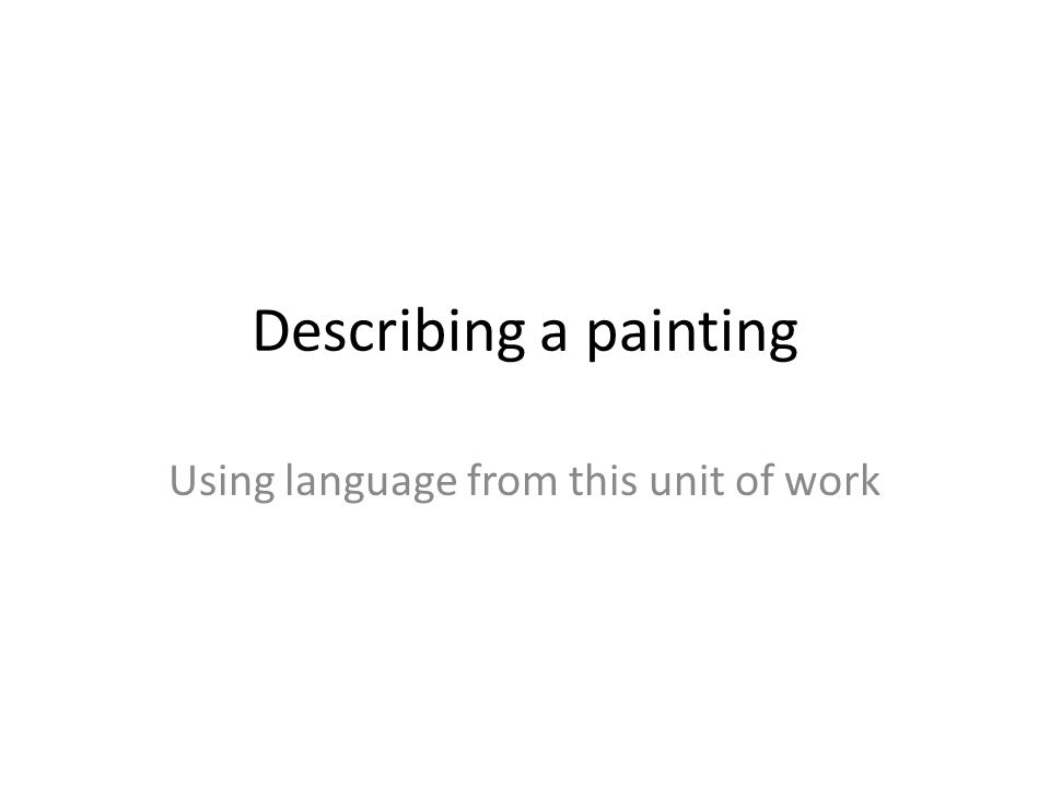 Describing a painting Using language from this unit of work