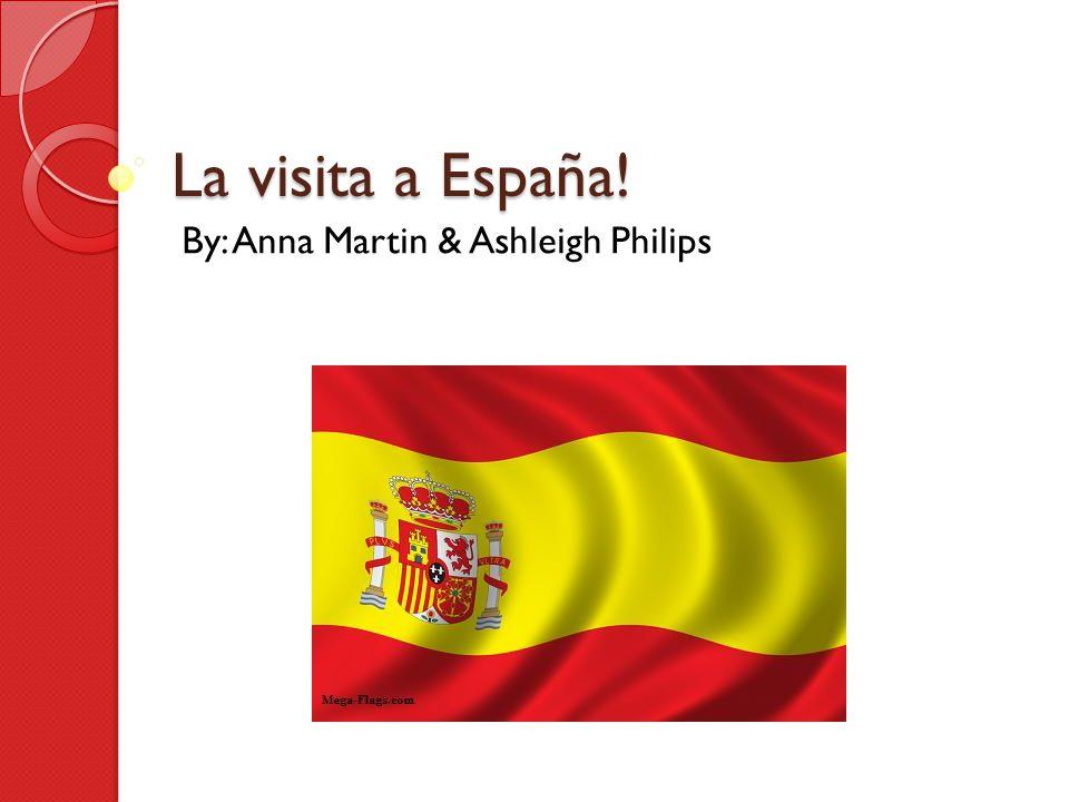La visita a España! By: Anna Martin & Ashleigh Philips