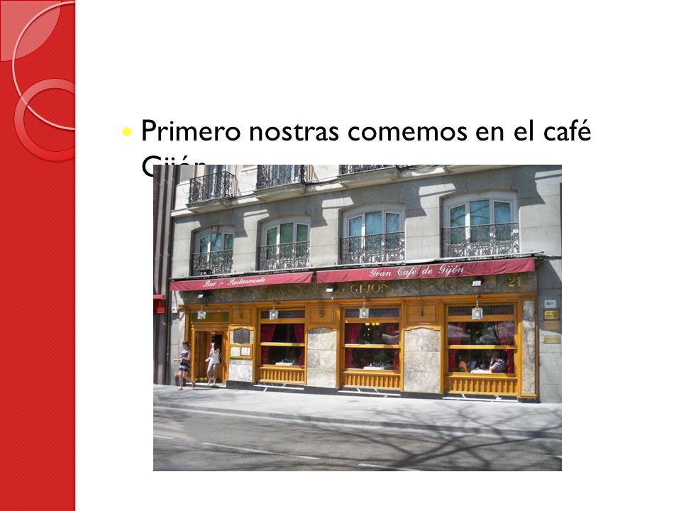 Primero nostras comemos en el café Gijón.