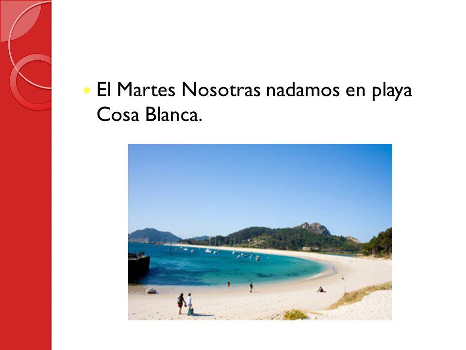 El Martes Nosotras nadamos en playa Cosa Blanca.