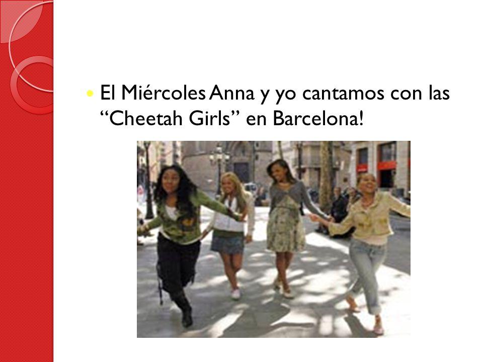 El Miércoles Anna y yo cantamos con las Cheetah Girls en Barcelona!