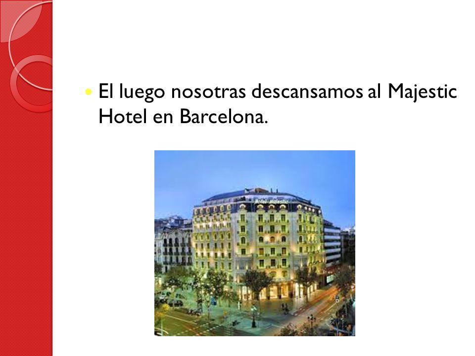 El luego nosotras descansamos al Majestic Hotel en Barcelona.